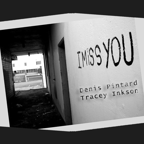 ( I Miss You ) Denis Pintard & Tracey Inkson.