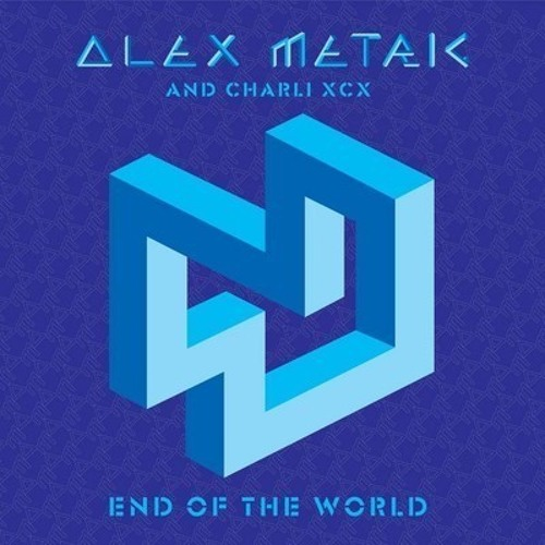 ALEX METRIC & CHARLI XCX - END OF THE WORLD (AMTRAC REMIX)