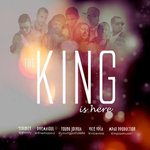 4 Trinity, Rhema Soul, Young Joshua, ViceVrsa and Mpax - The King is Here