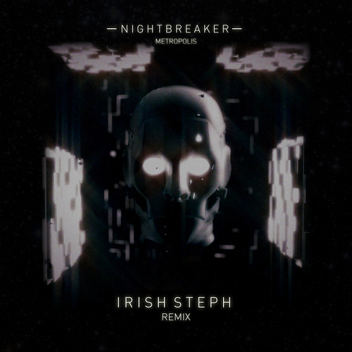 Nightbreaker - Metropolis (Irish Steph Remix)