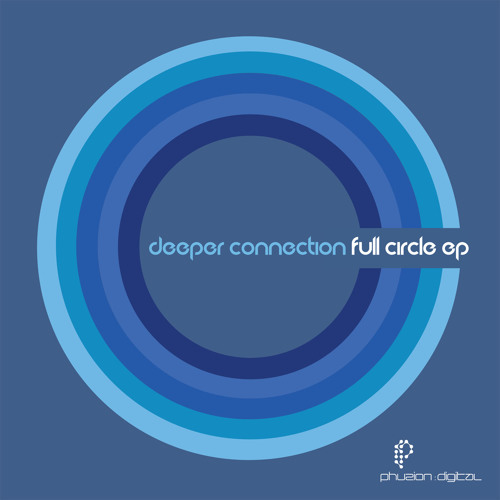 Deeper Connection - Full Circle EP (mini mix) - Phuzion Digital (2011)