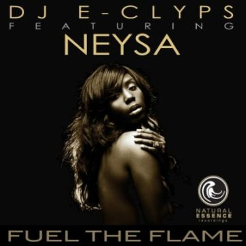 DJ E-Clyps Featuring Neysa - Fuel The Flame - (Remix)