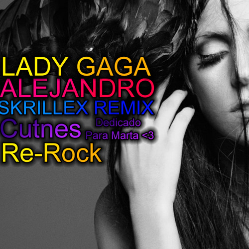 Lady Gaga - Alejandro(Skrillex Remix)(Cutnes Re-Rock)
