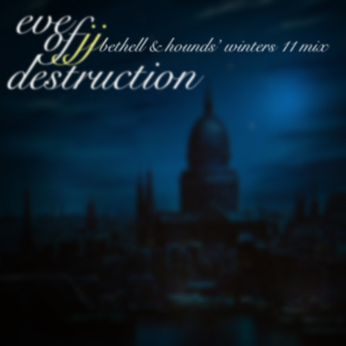 Eve Of Destruction - jj by Bethell & Hounds' Winters 11 mix
