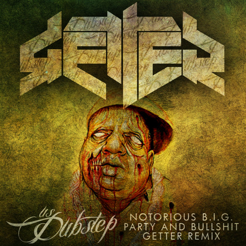 Notorious B.I.G. - Party and Bullshit (Getter Remix)