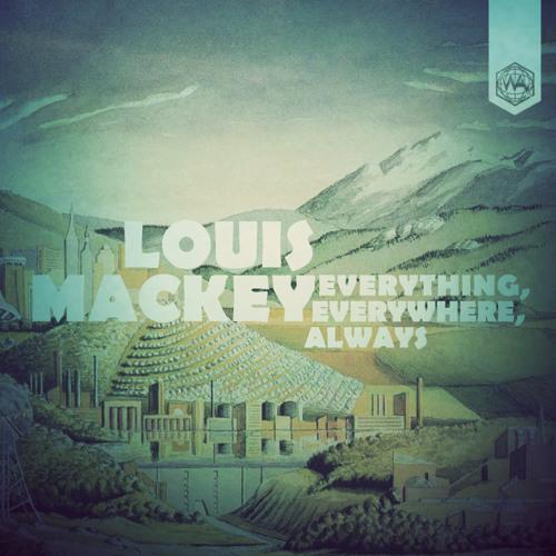 Louis Mackey - Everything, Everywhere, Always