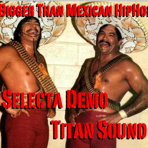 Bigger Than Mexican Hip Hop   (D/L link in description)