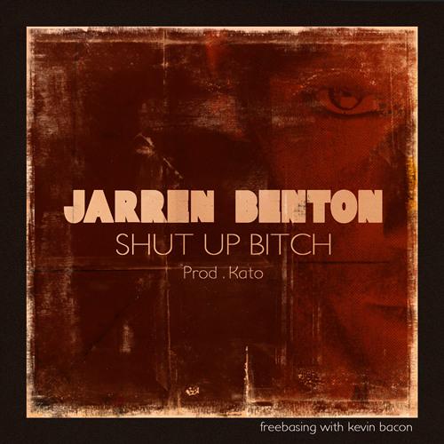 Jarren Benton - Shut Up Bitch (Prod. Kato)