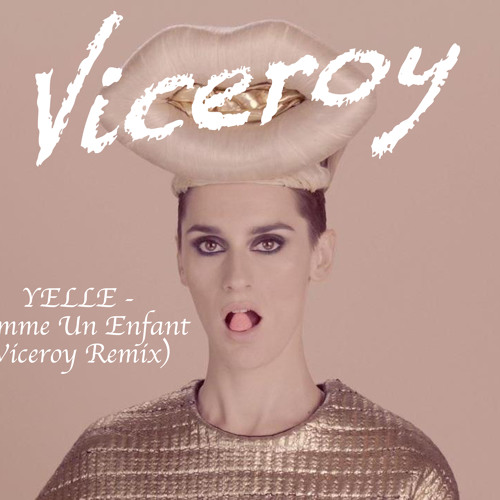 Yelle - Comme Un Enfant (Viceroy Remix) *REMIX CONTEST WINNER*