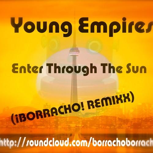 Young Empires - Enter Through the Sun (¡BORRACHO! REMIXX)