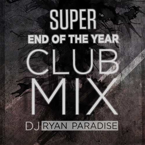 Ryan Paradise - Super End of the Year ClubMIX