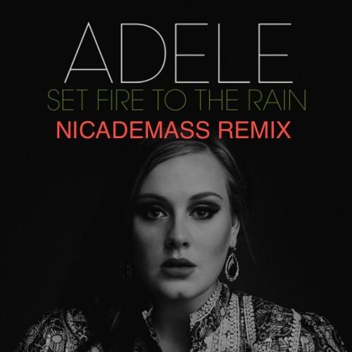 Adele - Set Fire to the Rain (Nicademass Remix)