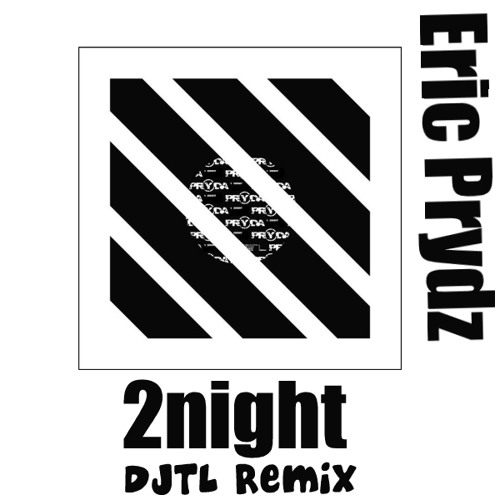 Eric Prydz - 2night (DJTL Remix)