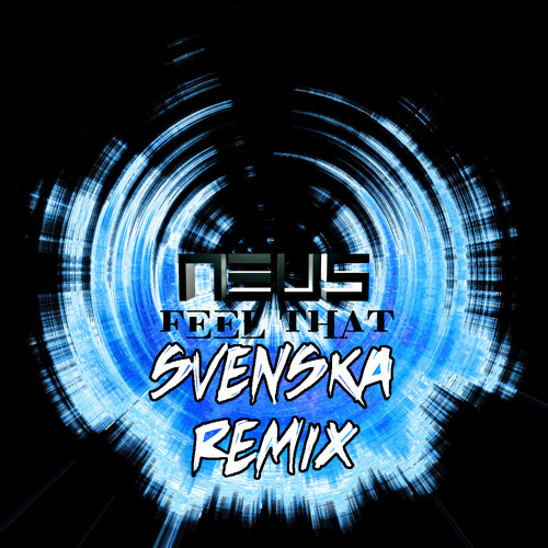 NEUS - Feel That (Svenska Remix)