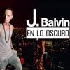 En Lo Oscuro J Balvin