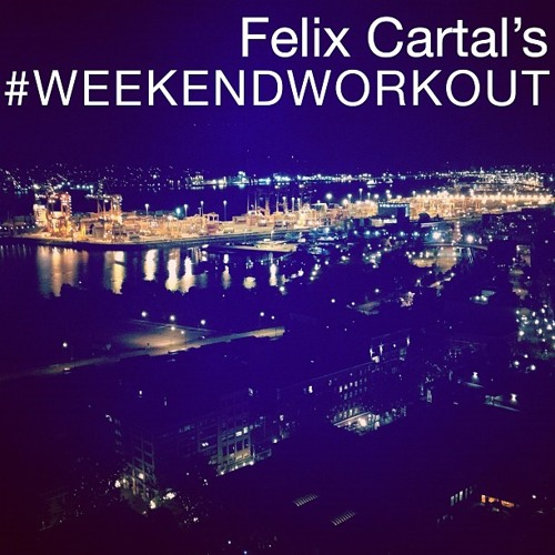 Felix Cartal Podcast: Weekend Workout