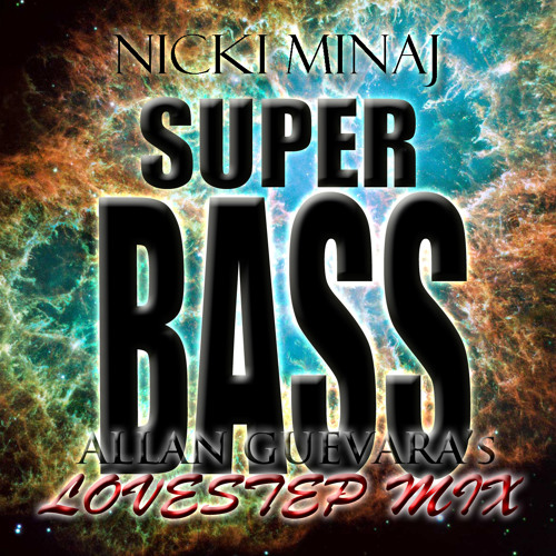 Nicki Minaj - Super BASS (Allan Guevara LOVESTEP MIX) ***FREE DOWNLOAD***
