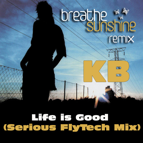 KB - Life is Good (Serious FlyTech Mix) ITCHYCOO RECORDS London
