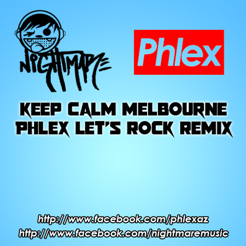 Nightmare - Keep Calm Melbourne (PhlexAZ's Let's Rock Remix)