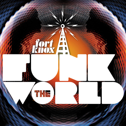 "Fort Knox Five presents ""Funk The World Mix 01"""