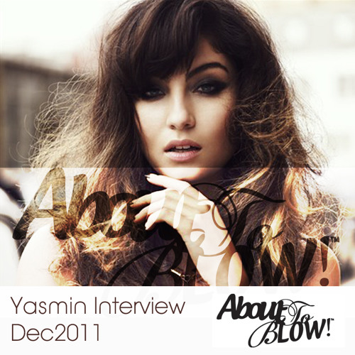About To Blow Interview • Yasmin