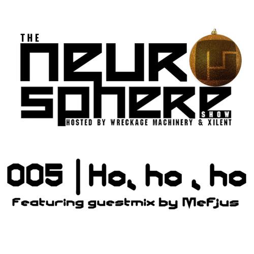The Neurosphere Show [005]: 'Ho, ho, ho!' [feat. Mefjus]