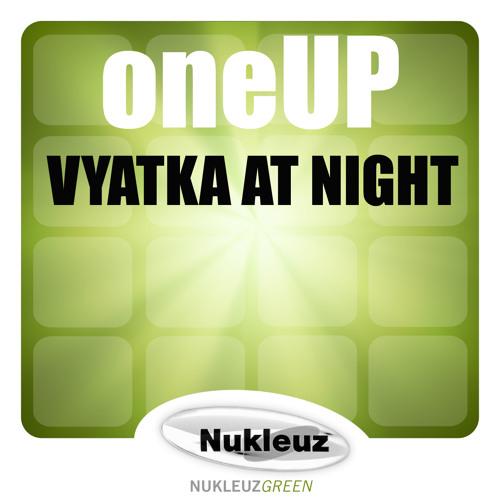 OneUP - Vyatka At Night (Original Mix)