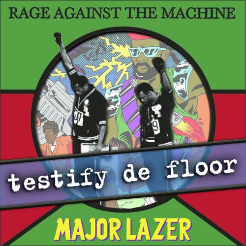 Rage Against The Machine Vs Major Lazer - Testify de Floor (Doosloo's Cut Up)