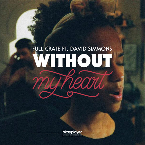 Full Crate ft. David Simmons - Without My Heart (Okayplayer Exclusive)