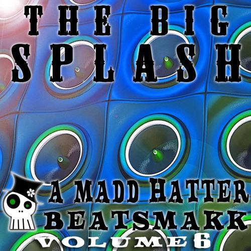 THE BIG SPLASH - A MaDD HaTTЯR Beatsmakk vol. 6