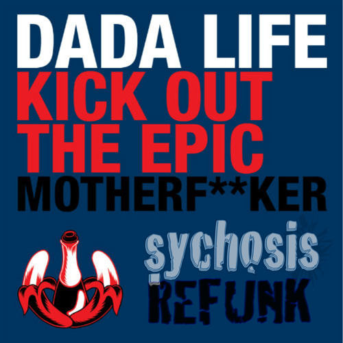 Dada Life-Kick Out The Epic Motherf*****r-Sychosis ReFunk