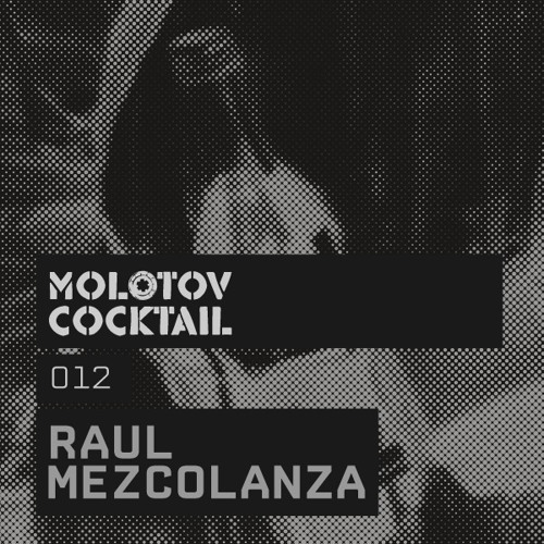 Molotov Cocktail 012 with Raul Mezcolanza