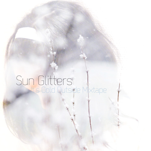 Sun Glitters // It's Cold Outside Mixtape