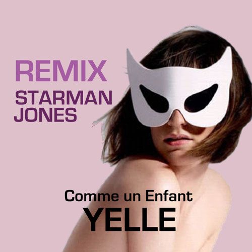 YELLE - Comme un Enfant (Starman Jones Remix)