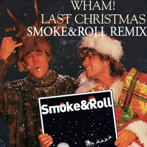 Wham! - Last Christmas (Smoke&Roll Remix)