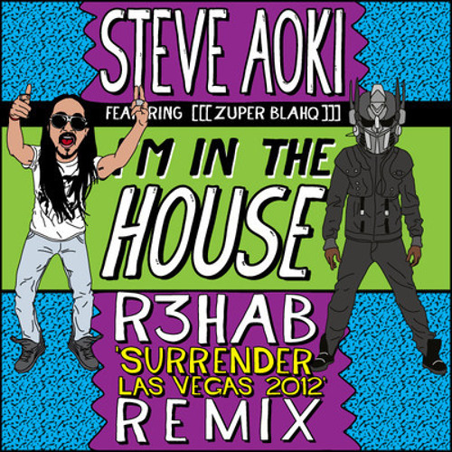 Steve Aoki & Zuper Blahq - I'm In The House (R3hab's Surrender Remix) [FREE DOWNLOAD]