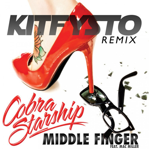 Middle Finger by Cobra Starship (feat. Mac Miller)[Kit Fysto Remix]
