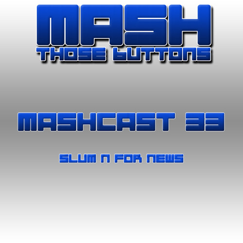 Mashcast #33: Slum'n For News