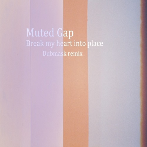 Muted Gap - Break My Heart Into Place (Dubmask Mix)