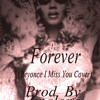Forever (Beyonce I Miss You Cover) (FREE DOWNLOAD)