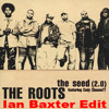 The Roots - The Seed 2.0 (Ian Baxter Edit)