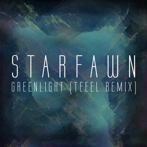 Starfawn - Greenlight (TEEEL Remix)