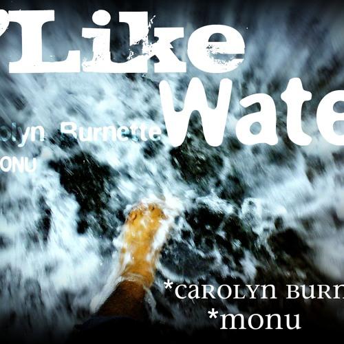 Like water - Carolyn Burnette / music by MONU