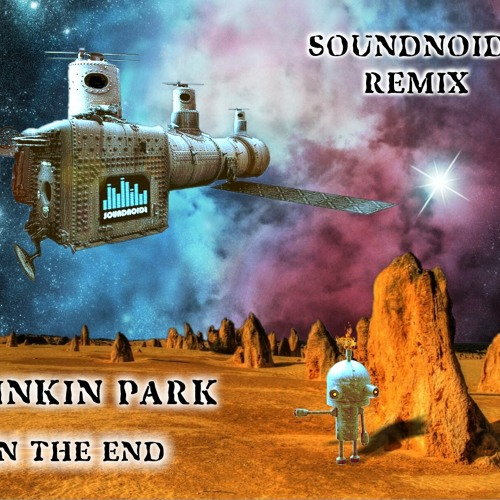 Linkin Park - In The End (Soundnoids Remix)