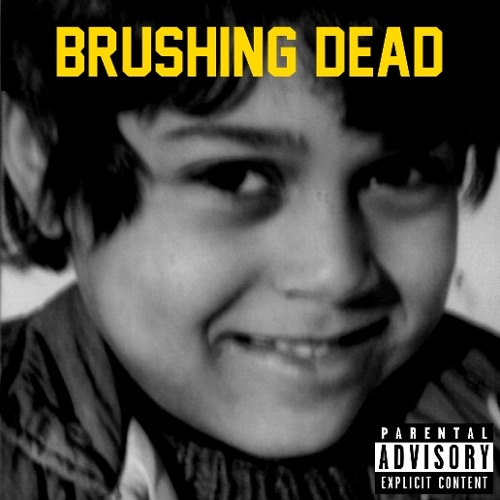 """BRUSHING DEAD - """"Everybody wants your Pussy"""""""