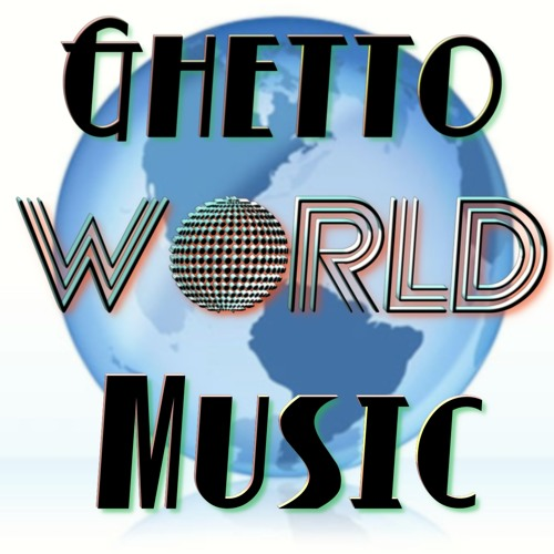 GHETTO WORLD MUSIC