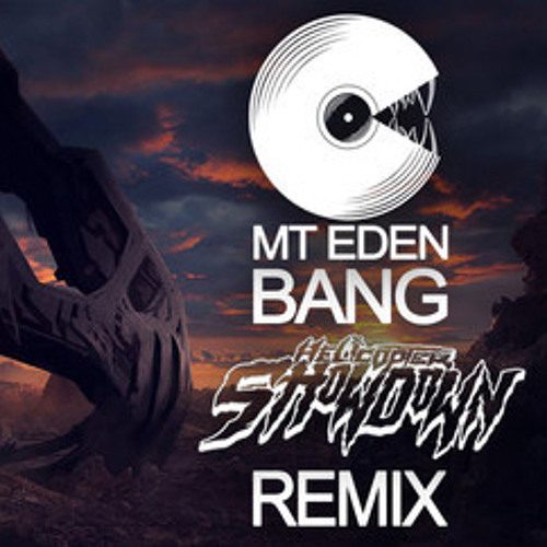 Mt. Eden - Bang (Helicopter Showdown Remix) [Clip]