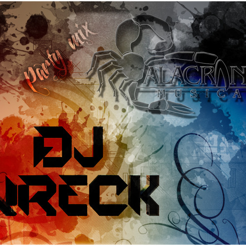 Alacranes Musical Party Mix {DJ Wreck}