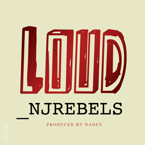 NJ Rebels(NJRFSU) - Loud (Produced By Nadus)