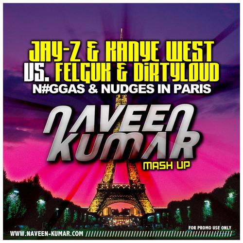 Jay-Z & Kanye West Vs. Felguk & Dirtyloud - N#ggas & Nudges In Paris (Naveen Kumar Mashup) FREE DOWNLOAD!!